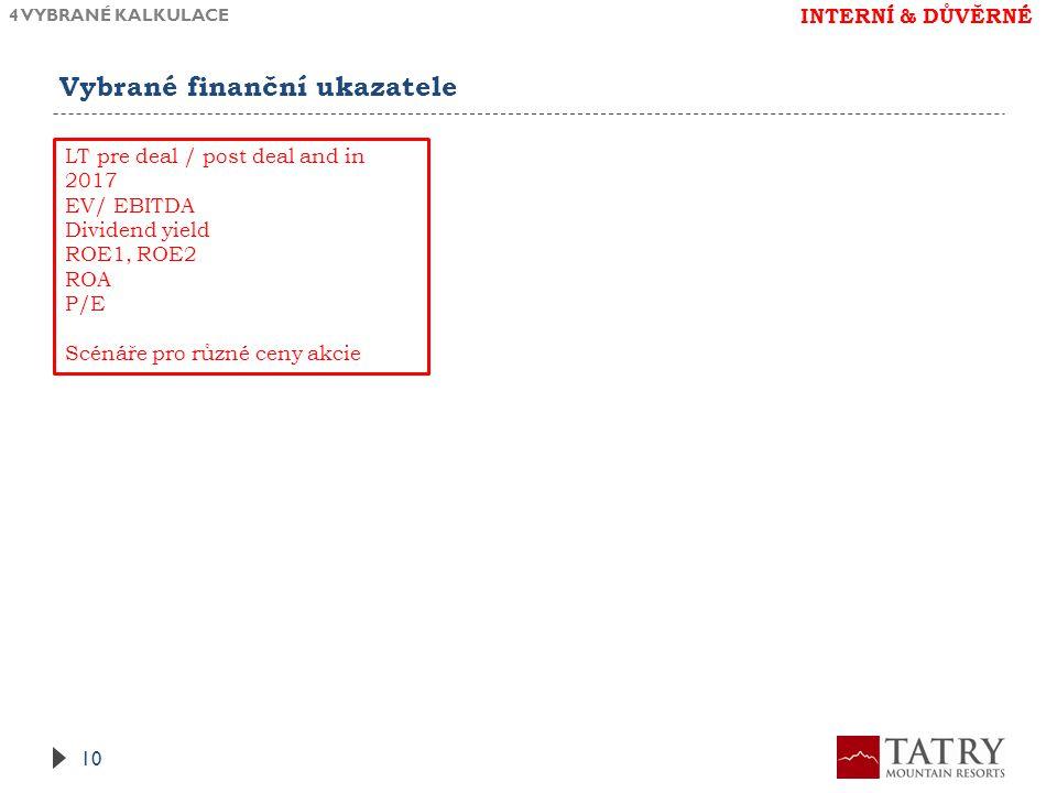 Vybrané finanční ukazatele 4 VYBRANÉ KALKULACE 10 LT pre deal / post deal and in 2017 EV/ EBITDA Dividend yield ROE1, ROE2 ROA P/E Scénáře pro různé ceny akcie INTERNÍ & DŮVĚRNÉ
