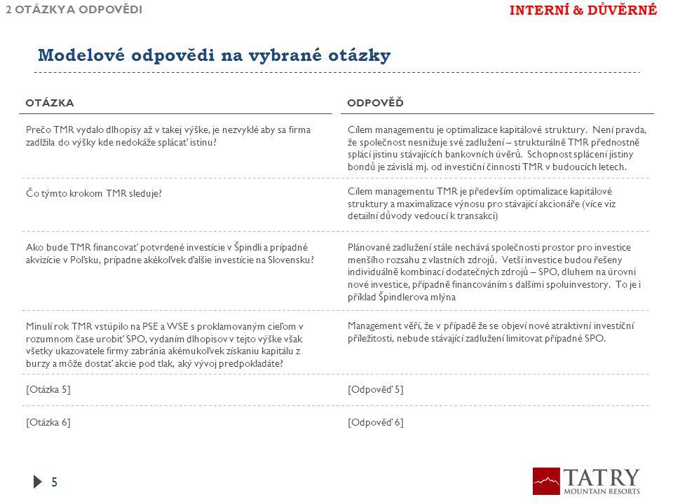 Modelové odpovědi na vybrané otázky 2 OTÁZKY A ODPOVĚDI OTÁZKAODPOVĚĎ 5 Prečo TMR vydalo dlhopisy až v takej výške, je nezvyklé aby sa firma zadlžila do výšky kde nedokáže splácať istinu.