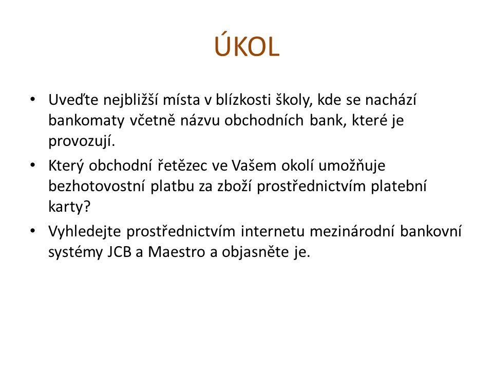 ÚKOL Uveďte nejbližší místa v blízkosti školy, kde se nachází bankomaty včetně názvu obchodních bank, které je provozují.