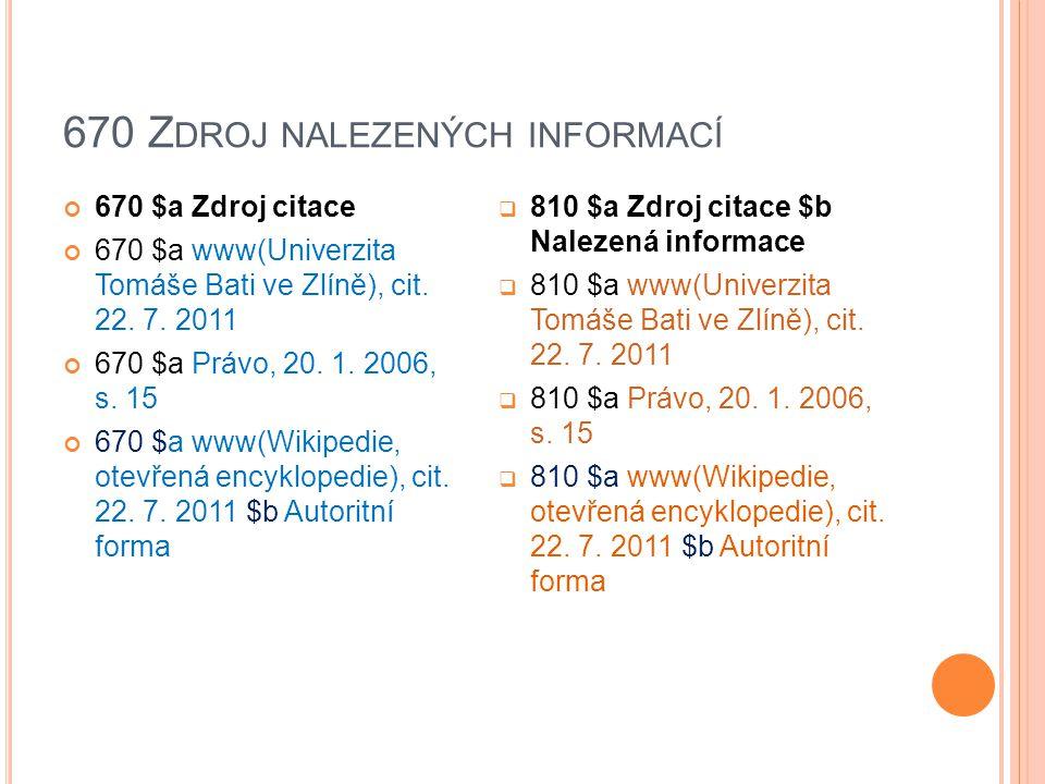 670 Z DROJ NALEZENÝCH INFORMACÍ 670 $a Zdroj citace 670 $a www(Univerzita Tomáše Bati ve Zlíně), cit.