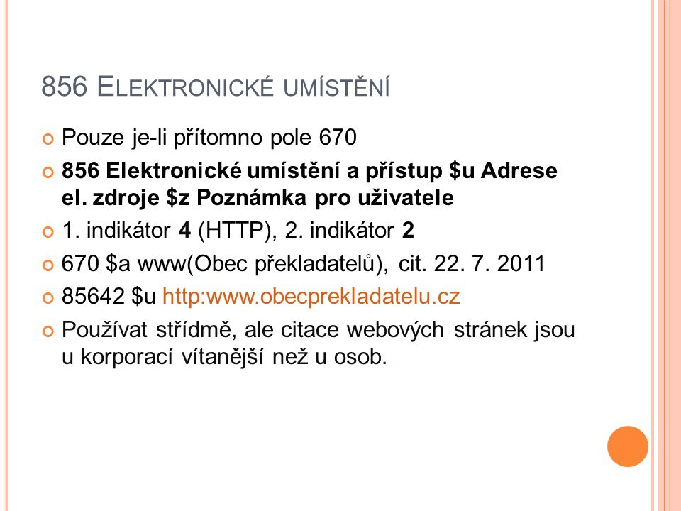 856 E LEKTRONICKÉ UMÍSTĚNÍ Pouze je-li přítomno pole 670 856 Elektronické umístění a přístup $u Adrese el. zdroje $z Poznámka pro uživatele 1. indikát