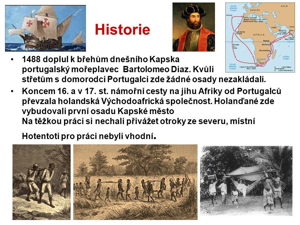 Historie 1488 doplul k břehům dnešního Kapska portugalský mořeplavec Bartolomeo Diaz. Kvůli střetům s domorodci Portugalci zde žádné osady nezakládali