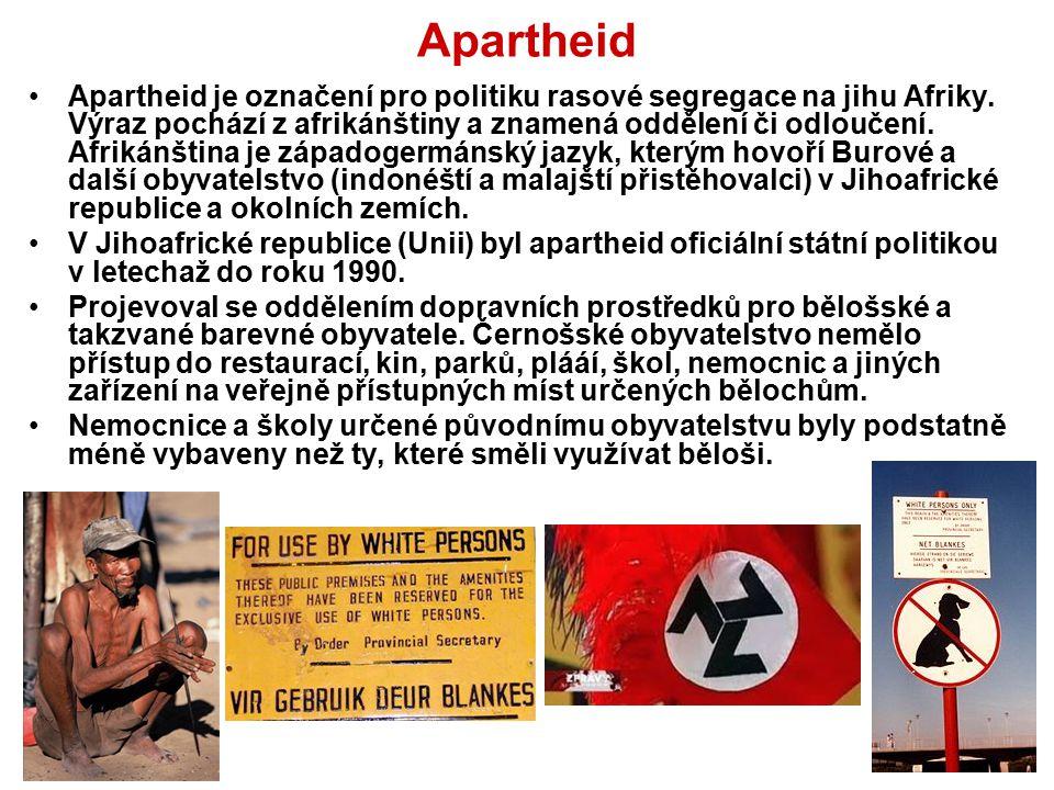 Apartheid Apartheid je označení pro politiku rasové segregace na jihu Afriky. Výraz pochází z afrikánštiny a znamená oddělení či odloučení. Afrikánšti