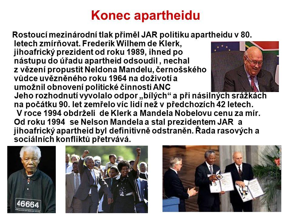 Konec apartheidu Rostoucí mezinárodní tlak přiměl JAR politiku apartheidu v 80. letech zmírňovat. Frederik Wilhem de Klerk, jihoafrický prezident od r