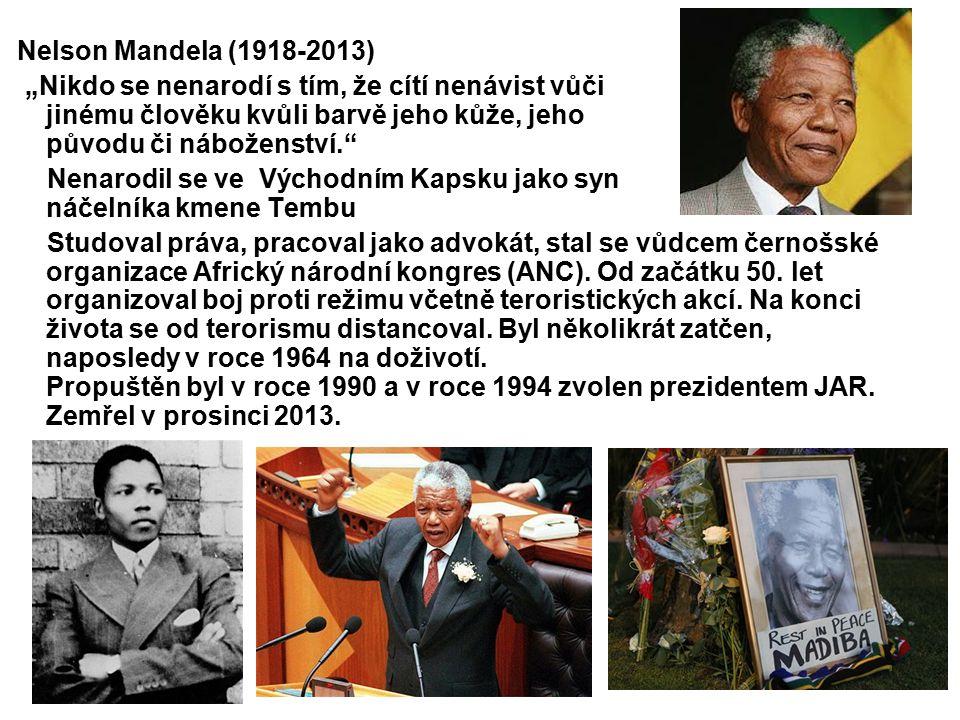 """Nelson Mandela (1918-2013) """"Nikdo se nenarodí s tím, že cítí nenávist vůči jinému člověku kvůli barvě jeho kůže, jeho původu či náboženství."""" Nenarodi"""