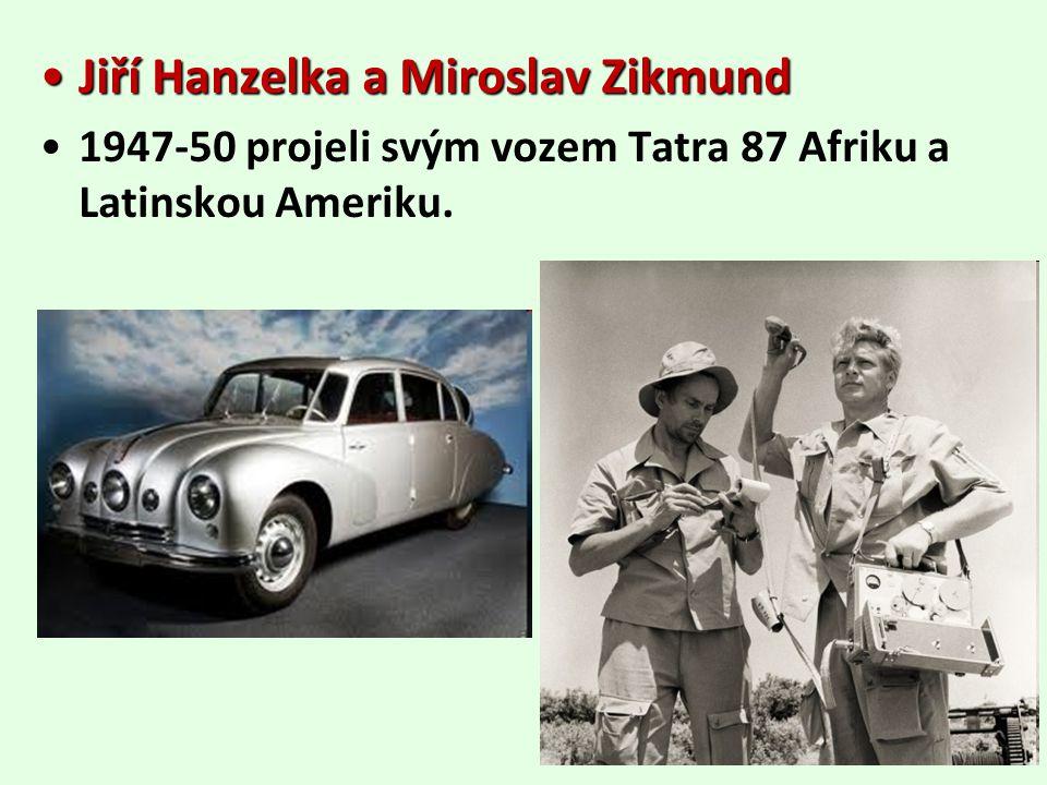 Jiří Hanzelka a Miroslav ZikmundJiří Hanzelka a Miroslav Zikmund 1947-50 projeli svým vozem Tatra 87 Afriku a Latinskou Ameriku.