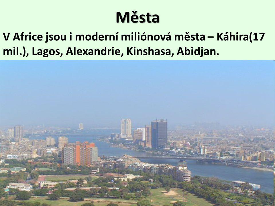 Města V Africe jsou i moderní miliónová města – Káhira(17 mil.), Lagos, Alexandrie, Kinshasa, Abidjan.