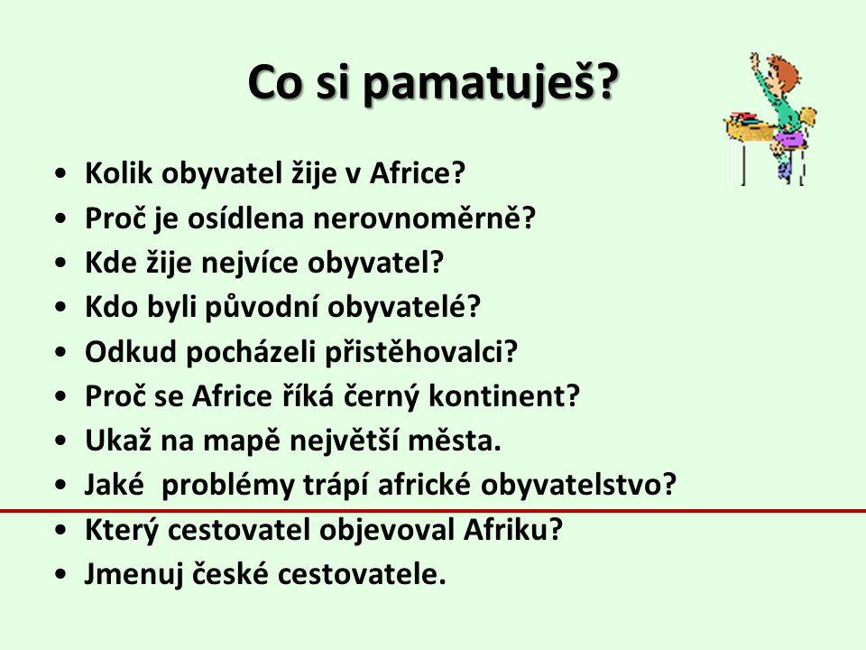 Co si pamatuješ.Kolik obyvatel žije v Africe. Proč je osídlena nerovnoměrně.