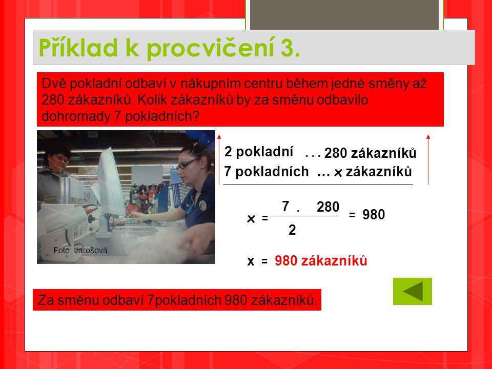 Příklad k procvičení 3. Za směnu odbaví 7pokladních 980 zákazníků.