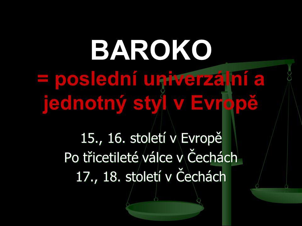 BAROKO = poslední univerzální a jednotný styl v Evropě 15., 16.