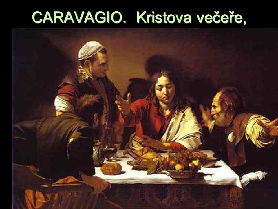 CARAVAGIO. Kristova večeře, smrt panny,
