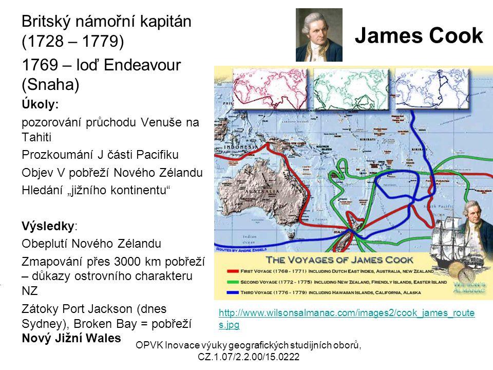 James Cook Britský námořní kapitán (1728 – 1779) 1769 – loď Endeavour (Snaha) Úkoly: pozorování průchodu Venuše na Tahiti Prozkoumání J části Pacifiku