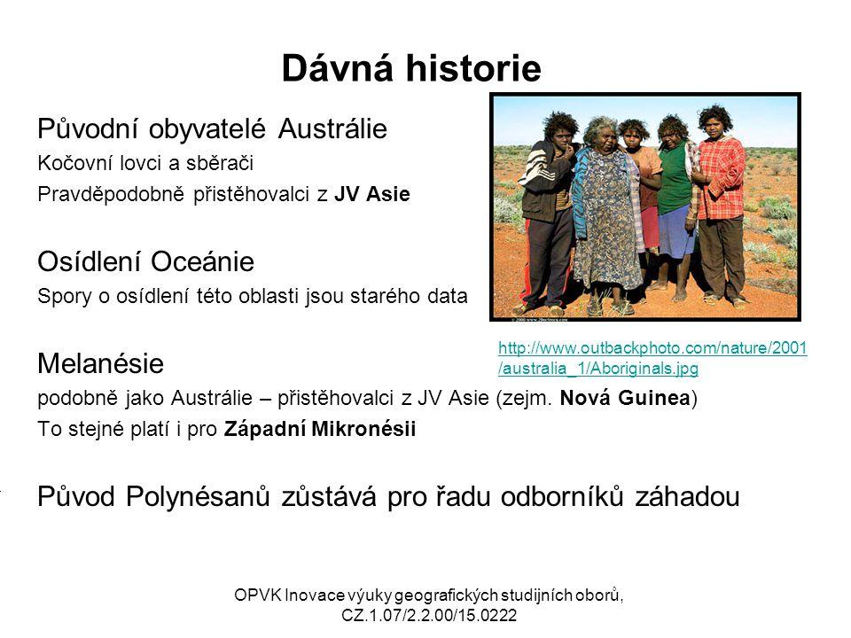 Dávná historie Původní obyvatelé Austrálie Kočovní lovci a sběrači Pravděpodobně přistěhovalci z JV Asie Osídlení Oceánie Spory o osídlení této oblast