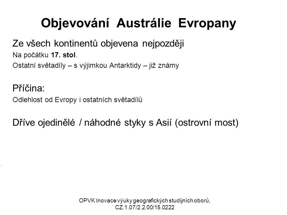 Objevování Austrálie Evropany Ze všech kontinentů objevena nejpozději Na počátku 17. stol. Ostatní světadíly – s výjimkou Antarktidy – již známy Příči