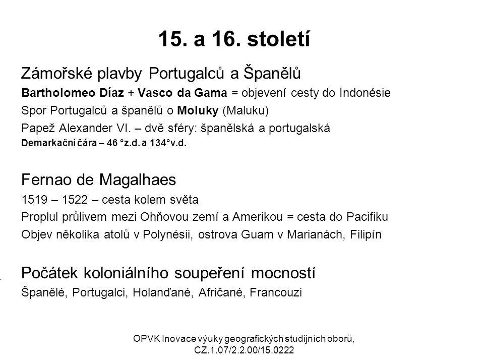 15. a 16. století Zámořské plavby Portugalců a Španělů Bartholomeo Díaz + Vasco da Gama = objevení cesty do Indonésie Spor Portugalců a španělů o Molu