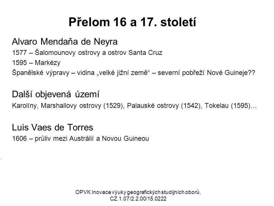 """Přelom 16 a 17. století Alvaro Mendaňa de Neyra 1577 – Šalomounovy ostrovy a ostrov Santa Cruz 1595 – Markézy Španělské výpravy – vidina """"velké jižní"""