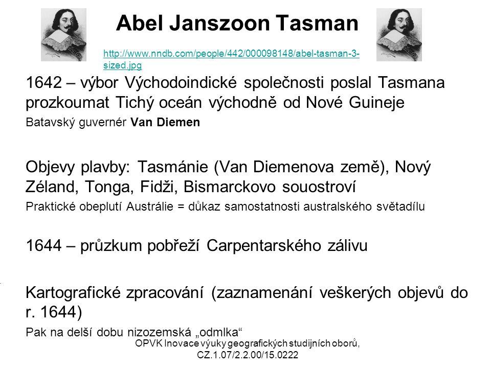 Abel Janszoon Tasman 1642 – výbor Východoindické společnosti poslal Tasmana prozkoumat Tichý oceán východně od Nové Guineje Batavský guvernér Van Diem