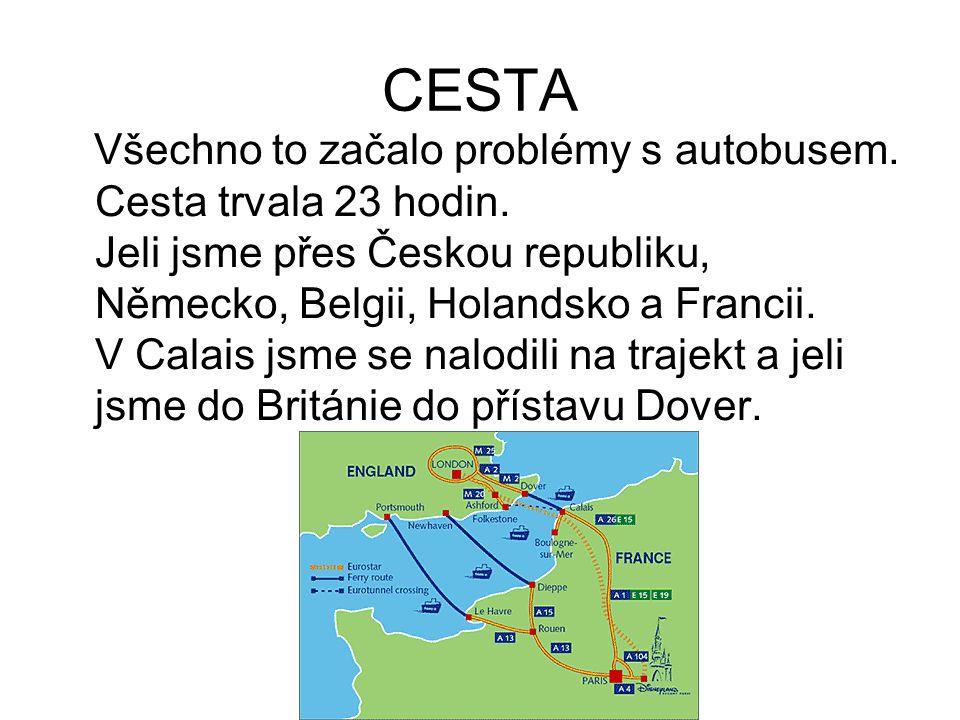 CESTA Všechno to začalo problémy s autobusem. Cesta trvala 23 hodin. Jeli jsme přes Českou republiku, Německo, Belgii, Holandsko a Francii. V Calais j