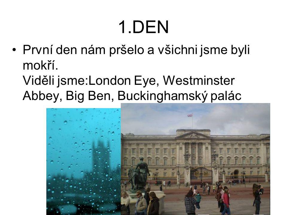 1.DEN První den nám pršelo a všichni jsme byli mokří. Viděli jsme:London Eye, Westminster Abbey, Big Ben, Buckinghamský palác
