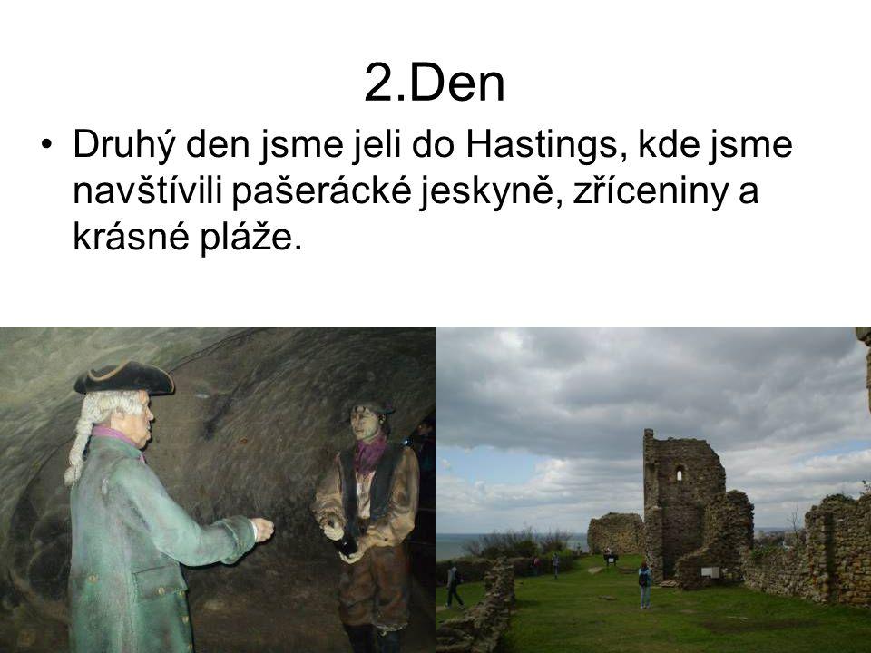 2.Den Druhý den jsme jeli do Hastings, kde jsme navštívili pašerácké jeskyně, zříceniny a krásné pláže.