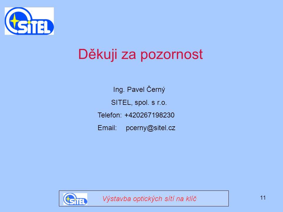 11 Ing. Pavel Černý SITEL, spol. s r.o. Telefon: +420267198230 Email: pcerny@sitel.cz Děkuji za pozornost Výstavba optických sítí na klíč