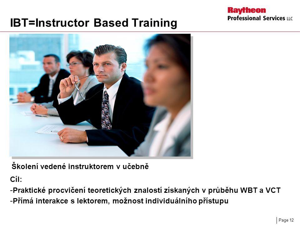 Page 12 IBT=Instructor Based Training Školení vedené instruktorem v učebně Cíl: - Praktické procvičení teoretických znalostí získaných v průběhu WBT a VCT - Přímá interakce s lektorem, možnost individuálního přístupu