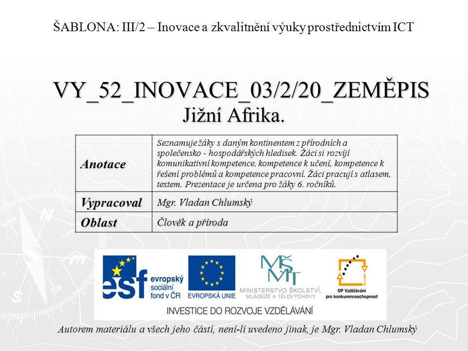 VY_52_INOVACE_03/2/20_ZEMĚPIS Jižní Afrika. Autorem materiálu a všech jeho částí, není-li uvedeno jinak, je Mgr. Vladan Chlumský ŠABLONA: III/2 – Inov