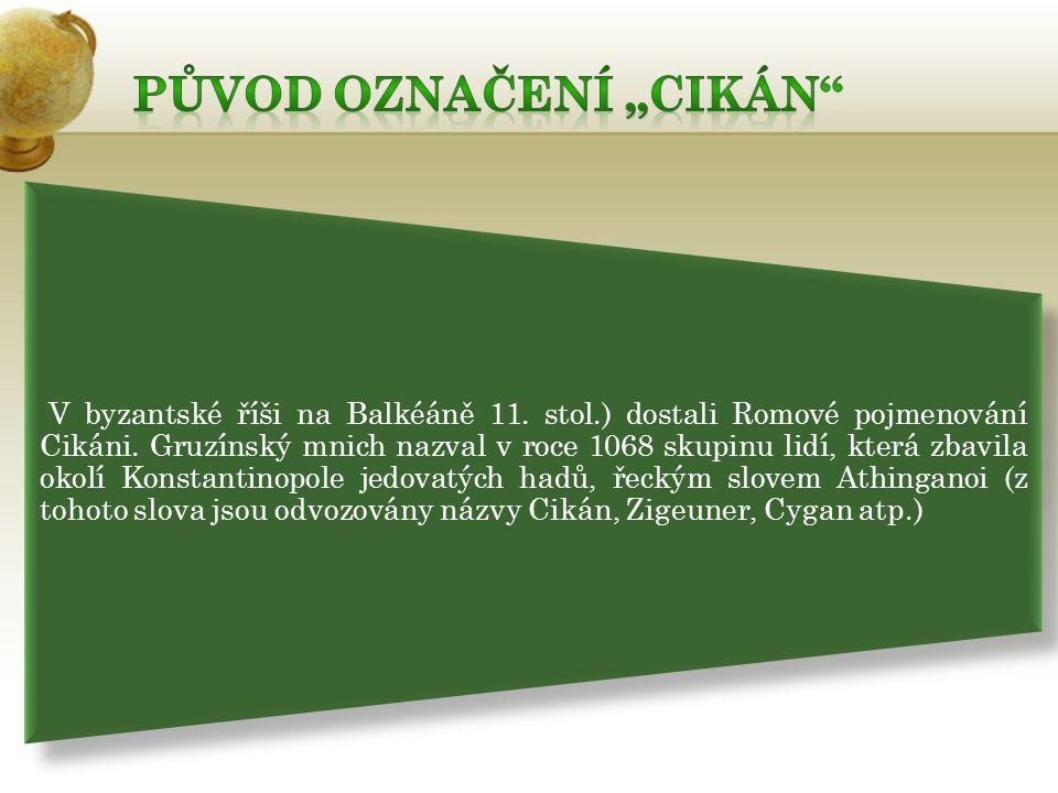 V byzantské říši na Balkéáně 11. stol.) dostali Romové pojmenování Cikáni.