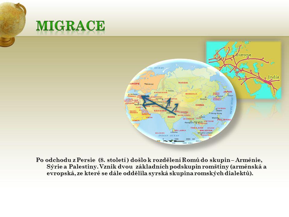 Po odchodu z Persie (8. století ) došlo k rozdělení Romů do skupin – Arménie, Sýrie a Palestiny.