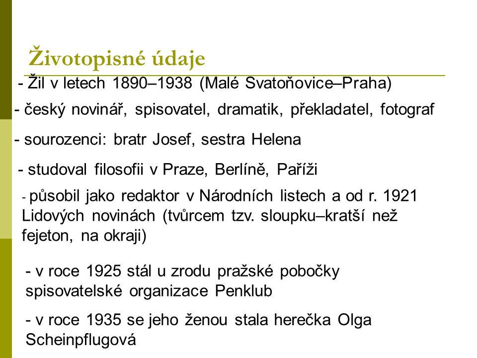 Životopisné údaje - Žil v letech 1890–1938 (Malé Svatoňovice–Praha) - český novinář, spisovatel, dramatik, překladatel, fotograf - sourozenci: bratr Josef, sestra Helena - studoval filosofii v Praze, Berlíně, Paříži - působil jako redaktor v Národních listech a od r.