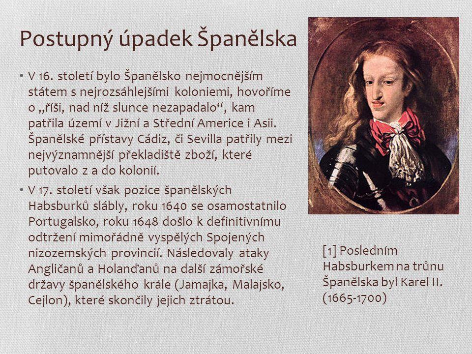 """Postupný úpadek Španělska V 16. století bylo Španělsko nejmocnějším státem s nejrozsáhlejšími koloniemi, hovoříme o """"říši, nad níž slunce nezapadalo"""","""