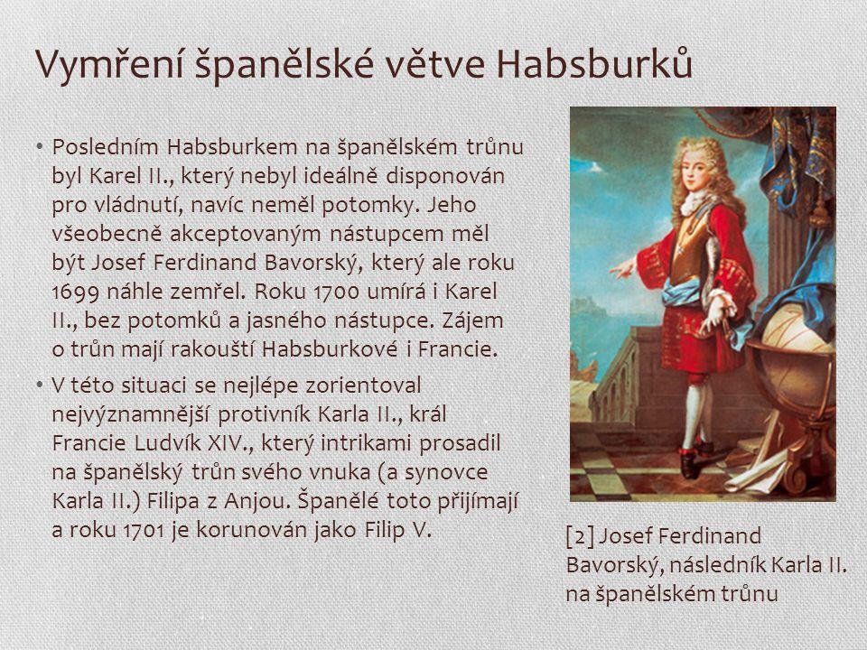 Vymření španělské větve Habsburků Posledním Habsburkem na španělském trůnu byl Karel II., který nebyl ideálně disponován pro vládnutí, navíc neměl pot