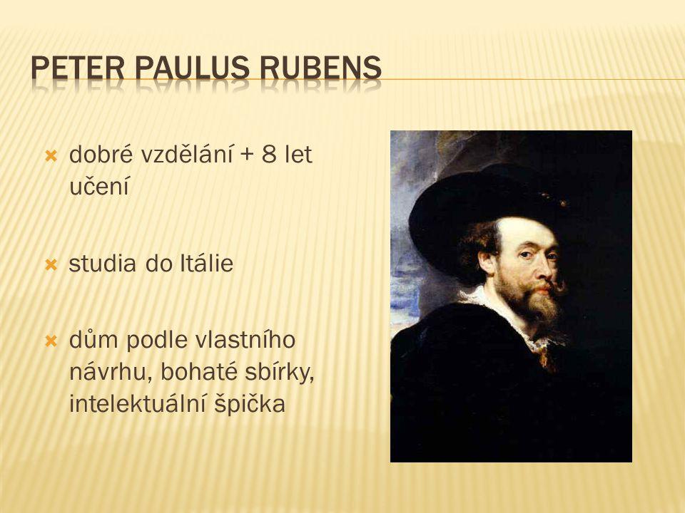  v dílně realizace jeho návrhů  tvořena velkými individualitami  Rubens hlavně portréty  velká šíře námětů  teplá barevnost jeho děl  oslnivé působení na diváky