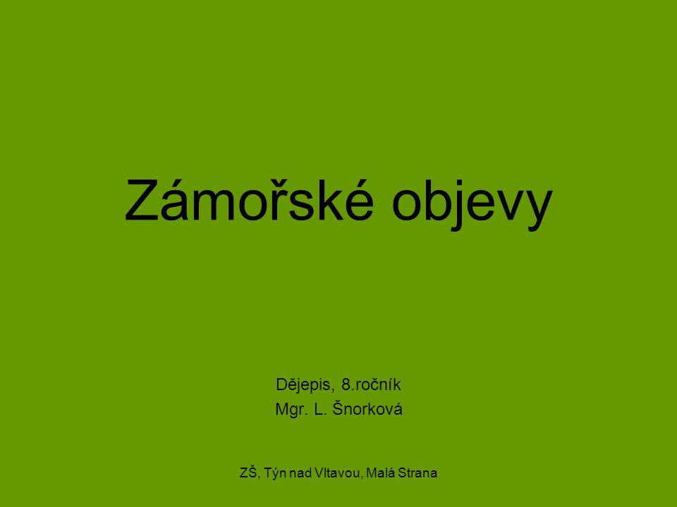 Zámořské objevy Dějepis, 8.ročník Mgr. L. Šnorková ZŠ, Týn nad Vltavou, Malá Strana