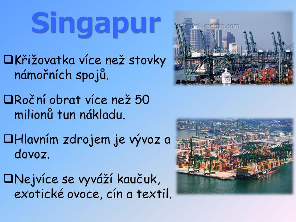 Singapur  Křižovatka více než stovky námořních spojů.  Roční obrat více než 50 milionů tun nákladu.  Hlavním zdrojem je vývoz a dovoz.  Nejvíce se