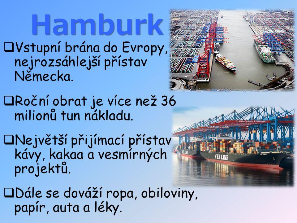 Hamburk  Vstupní brána do Evropy, nejrozsáhlejší přístav Německa.  Roční obrat je více než 36 milionů tun nákladu.  Největší přijímací přístav kávy