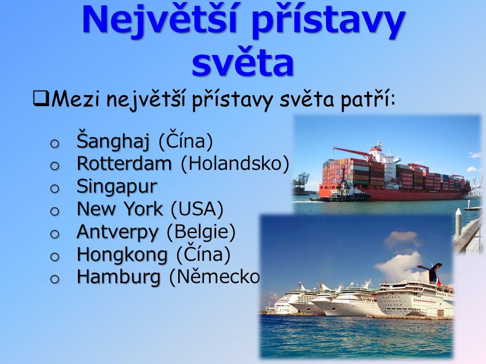 Největší přístavy světa  Mezi největší přístavy světa patří: oŠoŠoŠoŠanghaj (Čína) oRoRoRoRotterdam (Holandsko) oSoSoSoSingapur oNoNoNoNew York (USA) oAoAoAoAntverpy (Belgie) oHoHoHoHongkong (Čína) oHoHoHoHamburg (Německo)