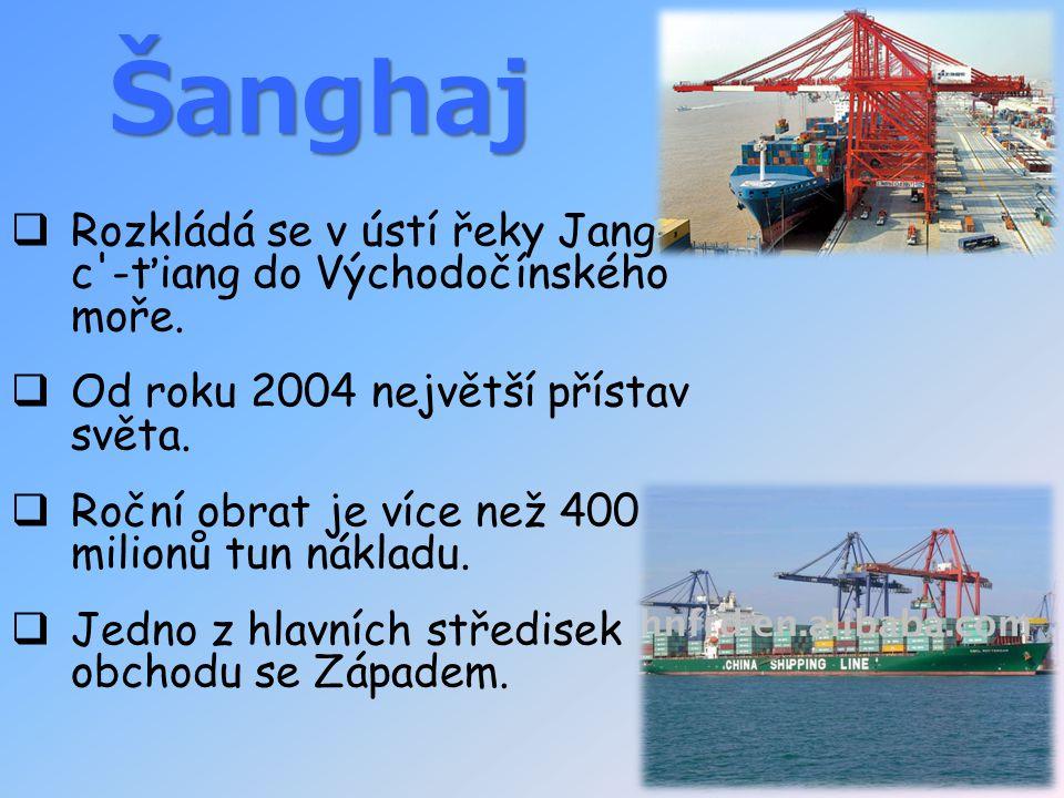 Šanghaj  Rozkládá se v ústí řeky Jang- c'-ťiang do Východočínského moře.  Od roku 2004 největší přístav světa.  Roční obrat je více než 400 milionů