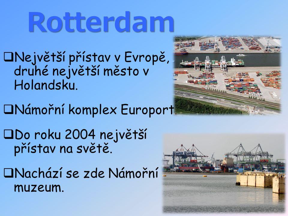Rotterdam  Největší přístav v Evropě, druhé největší město v Holandsku.  Námořní komplex Europort.  Do roku 2004 největší přístav na světě.  Nachá