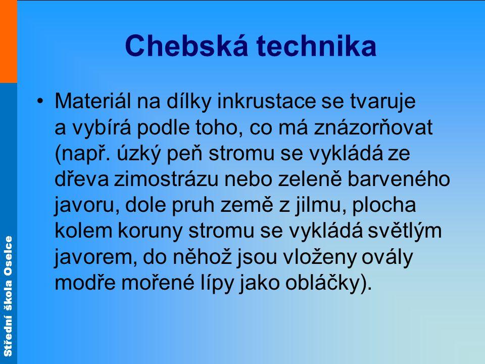 Chebská technika Materiál na dílky inkrustace se tvaruje a vybírá podle toho, co má znázorňovat (např.