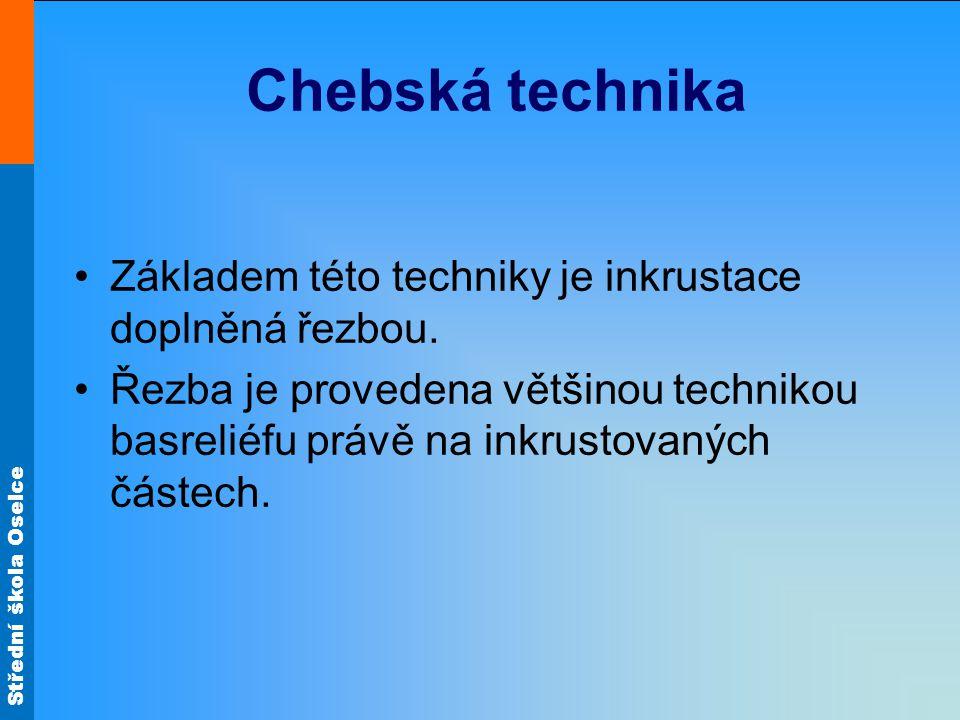 Chebská technika Základem této techniky je inkrustace doplněná řezbou. Řezba je provedena většinou technikou basreliéfu právě na inkrustovaných částec