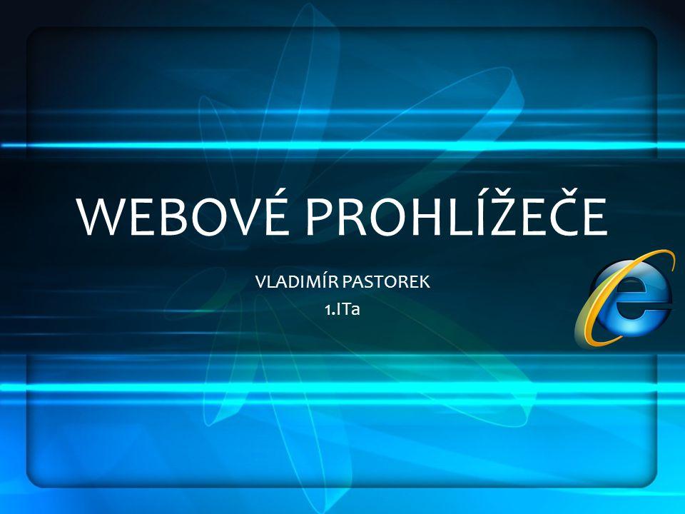 WEBOVÉ PROHLÍŽEČE VLADIMÍR PASTOREK 1.ITa