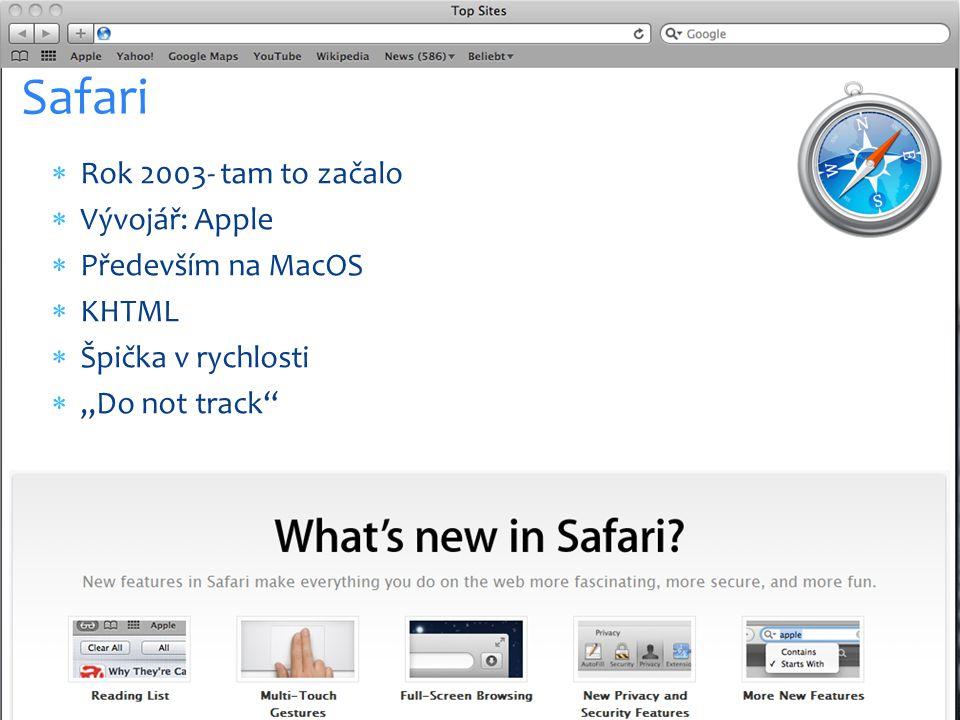 """ Rok 2003- tam to začalo  Vývojář: Apple  Především na MacOS  KHTML  Špička v rychlosti  """"Do not track Safari"""