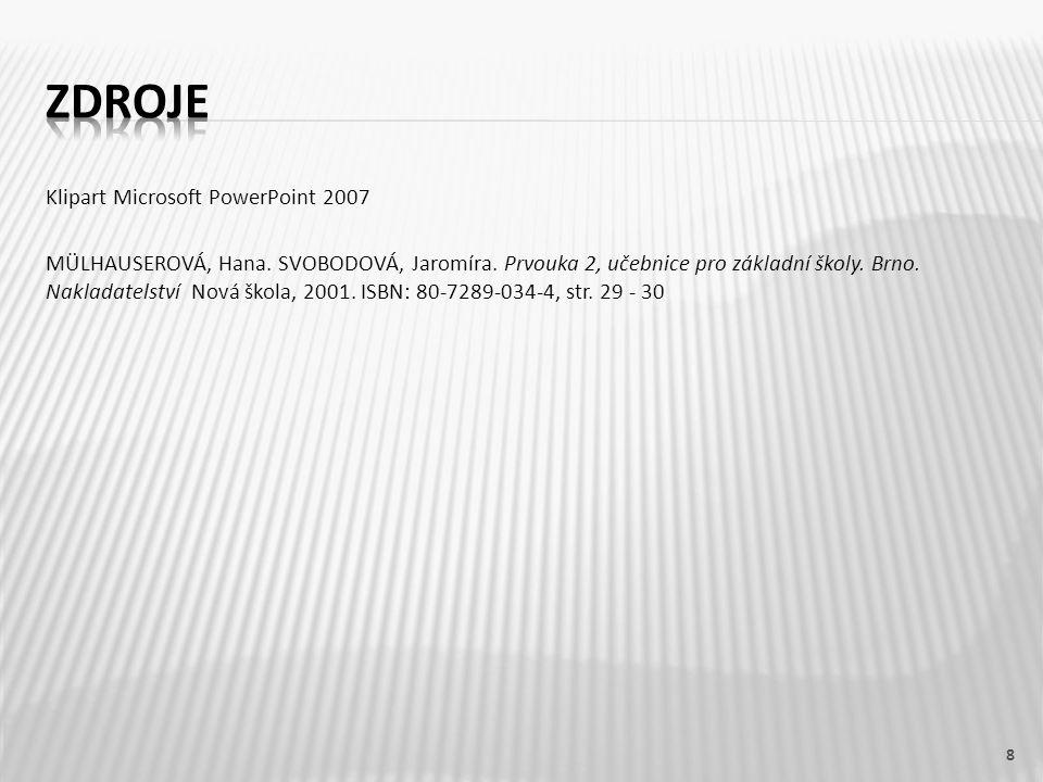 Klipart Microsoft PowerPoint 2007 MÜLHAUSEROVÁ, Hana. SVOBODOVÁ, Jaromíra. Prvouka 2, učebnice pro základní školy. Brno. Nakladatelství Nová škola, 20