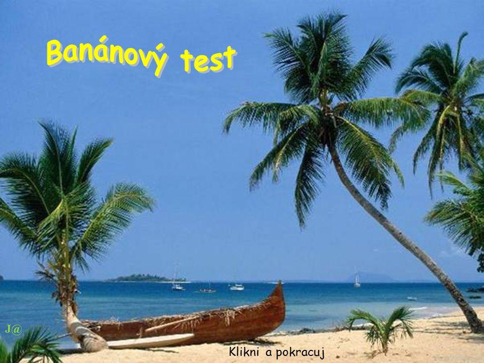 Test de la banane: Klikni a pokracuj J@