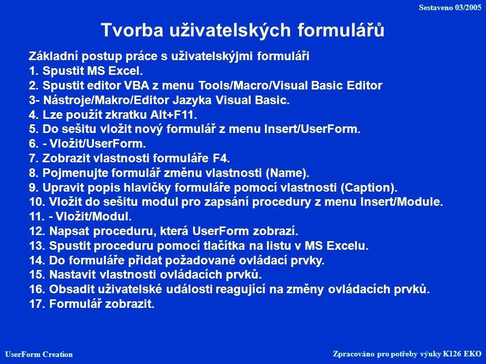Tvorba uživatelských formulářů Základní postup práce s uživatelskýjmi formuláři 1.