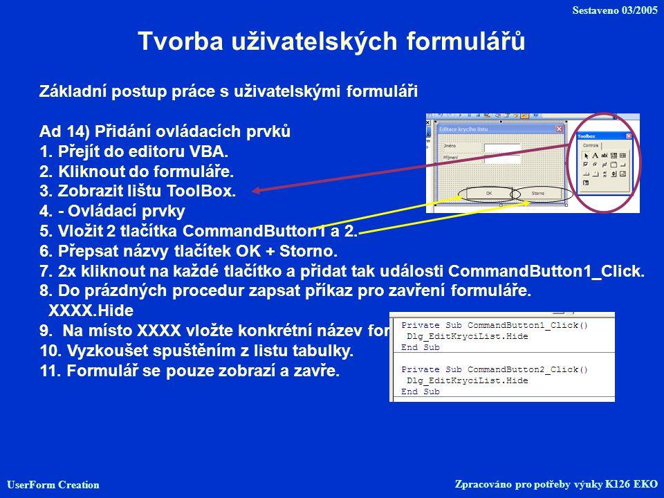 Tvorba uživatelských formulářů Základní postup práce s uživatelskými formuláři Ad 14) Přidání ovládacích prvků 1.