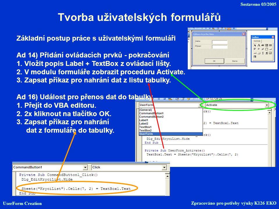 Tvorba uživatelských formulářů Základní postup práce s uživatelskými formuláři Ad 14) Přidání ovládacích prvků - pokračování 1.