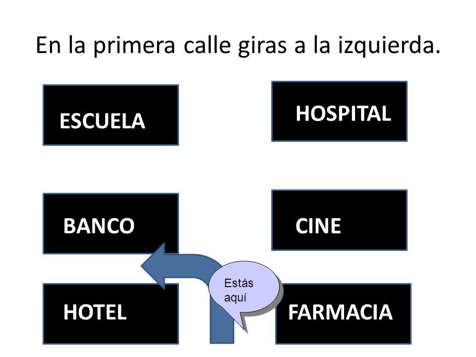 En la primera calle giras a la izquierda. ESCUELA BANCO HOSPITAL CINE HOTELFARMACIA Estás aquí