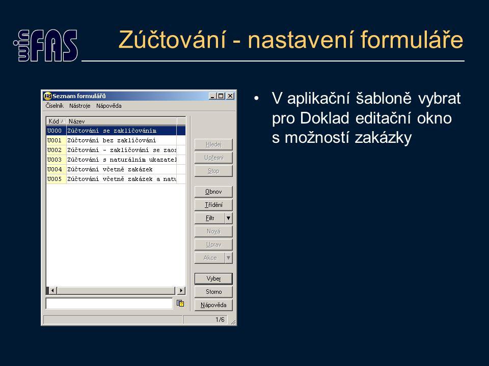 Zúčtování - nastavení formuláře V aplikační šabloně vybrat pro Doklad editační okno s možností zakázky